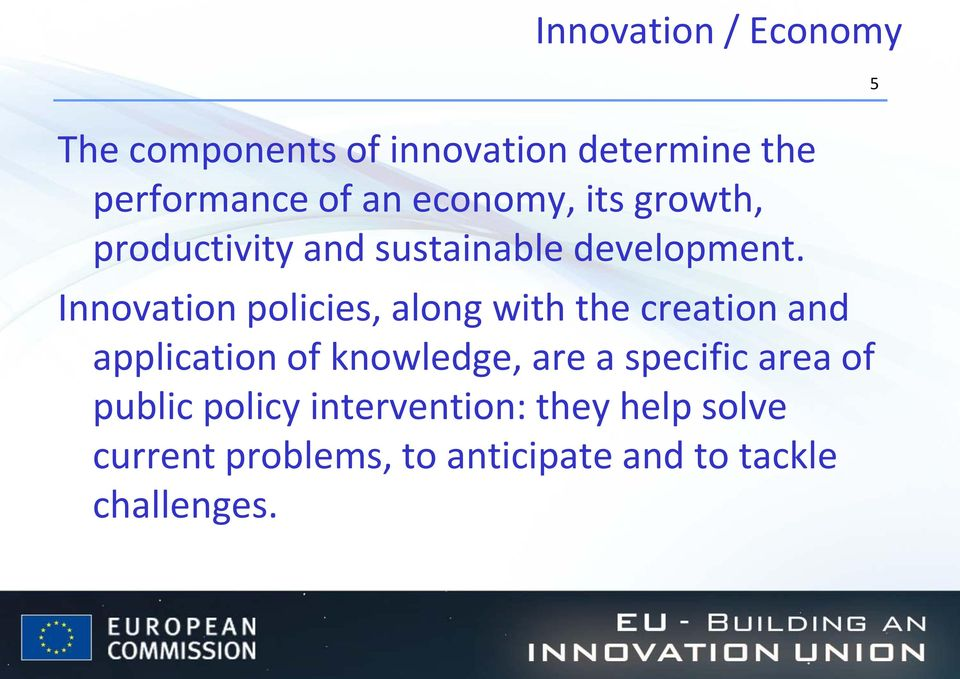 Innovation policies, along with the creation and application of knowledge, are a