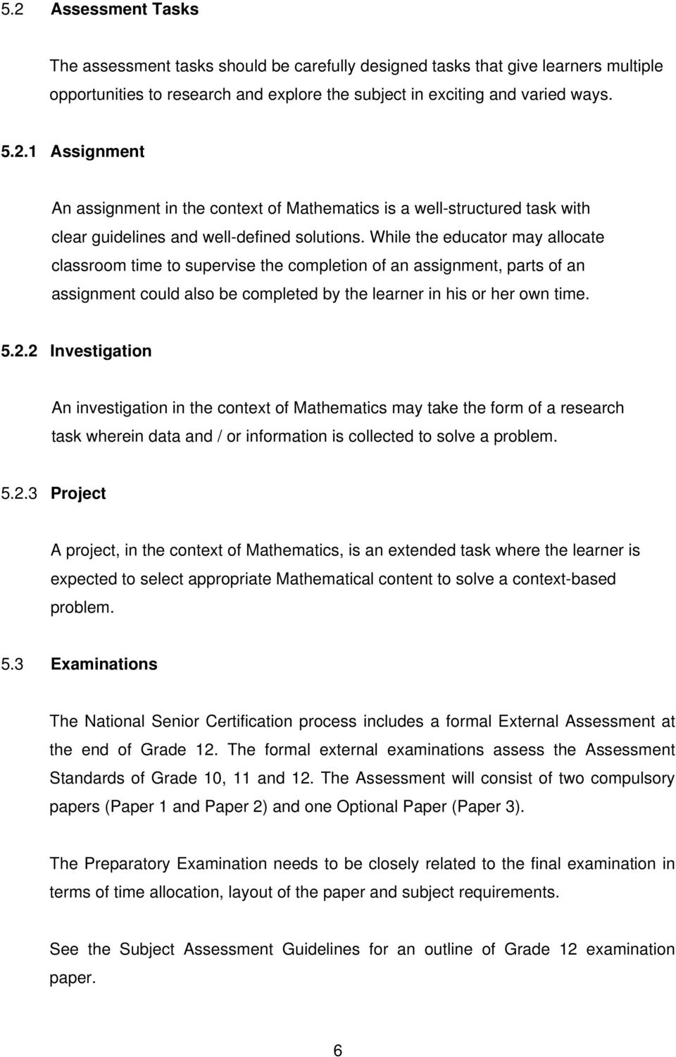 2 Investigation An investigation in the context of Mathematics may take the form of a research task wherein data and / or information is collected to solve a problem. 5.2.3 Project A project, in the context of Mathematics, is an extended task where the learner is expected to select appropriate Mathematical content to solve a context-based problem.