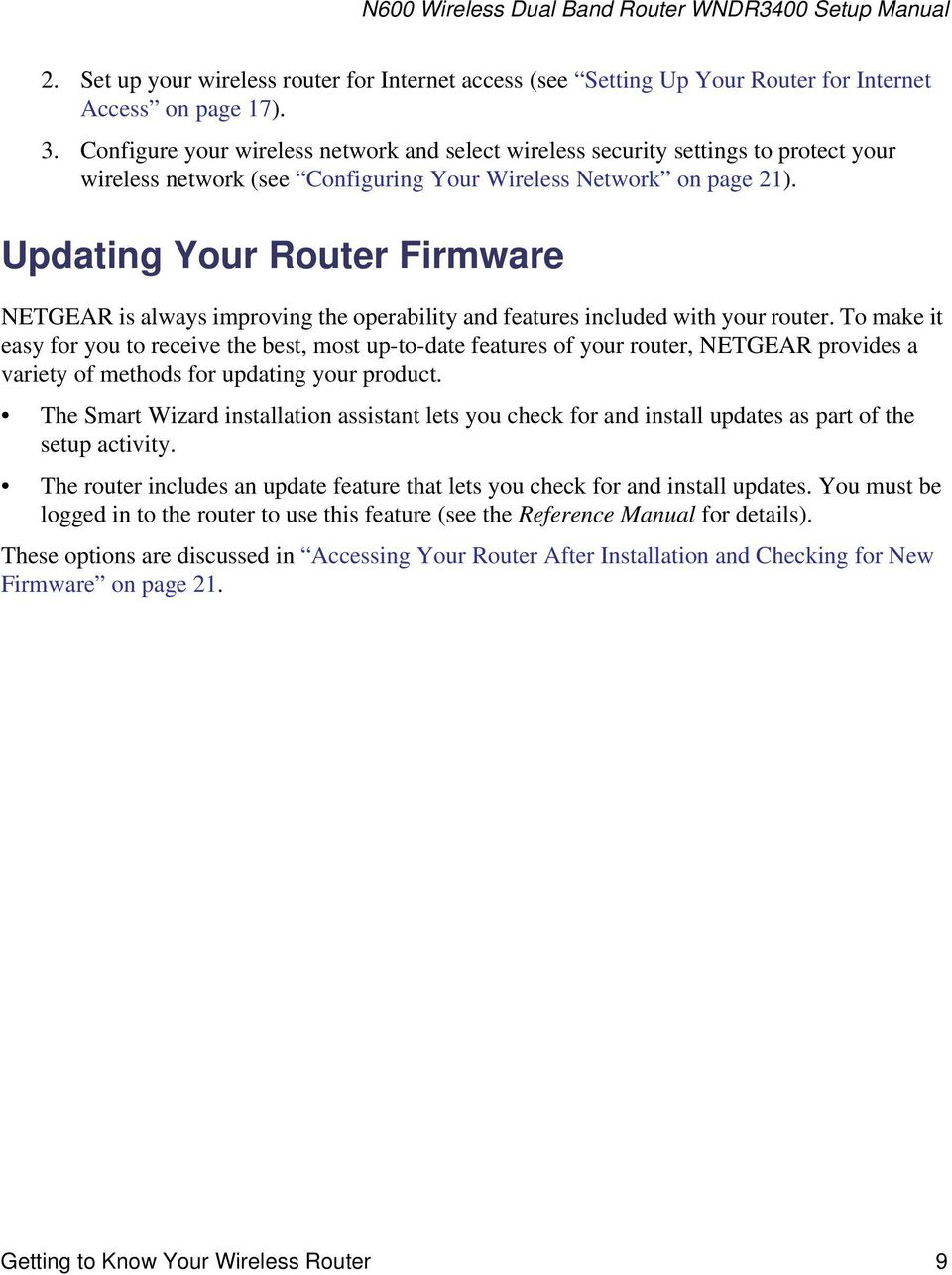 Updating Your Router Firmware NETGEAR is always improving the operability and features included with your router.