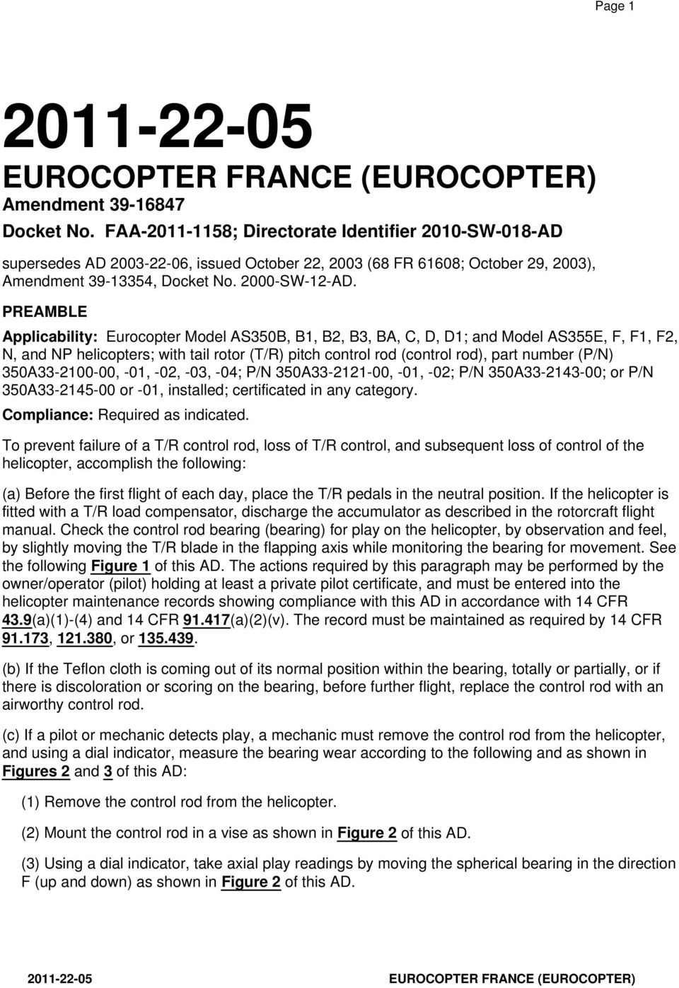 PREAMBLE Applicability: Eurocopter Model AS350B, B1, B2, B3, BA, C, D, D1; and Model AS355E, F, F1, F2, N, and NP helicopters; with tail rotor (T/R) pitch control rod (control rod), part number (P/N)