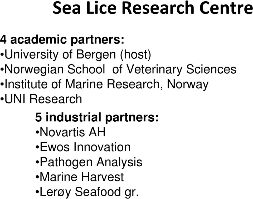 Research, Norway UNI Research 5 industrial partners: Novartis AH