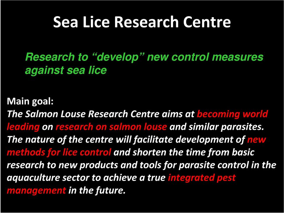 The nature of the centre will facilitate development of new methods for lice control and shorten the time from basic