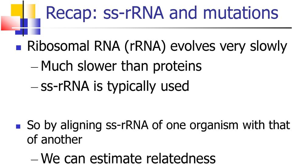 ss-rrna is typically used So by aligning ss-rrna of