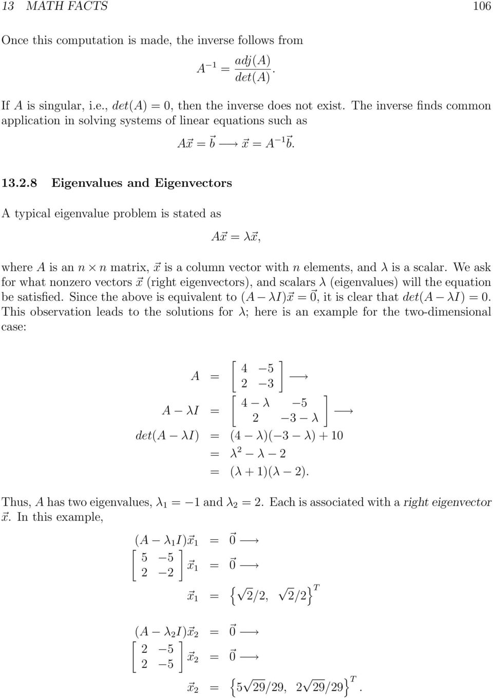 8 Eigenvalues and Eigenvectors A typical eigenvalue problem is stated as A x = λ x, where A is an n n matrix, x is a column vector with n elements, and λ is a scalar.