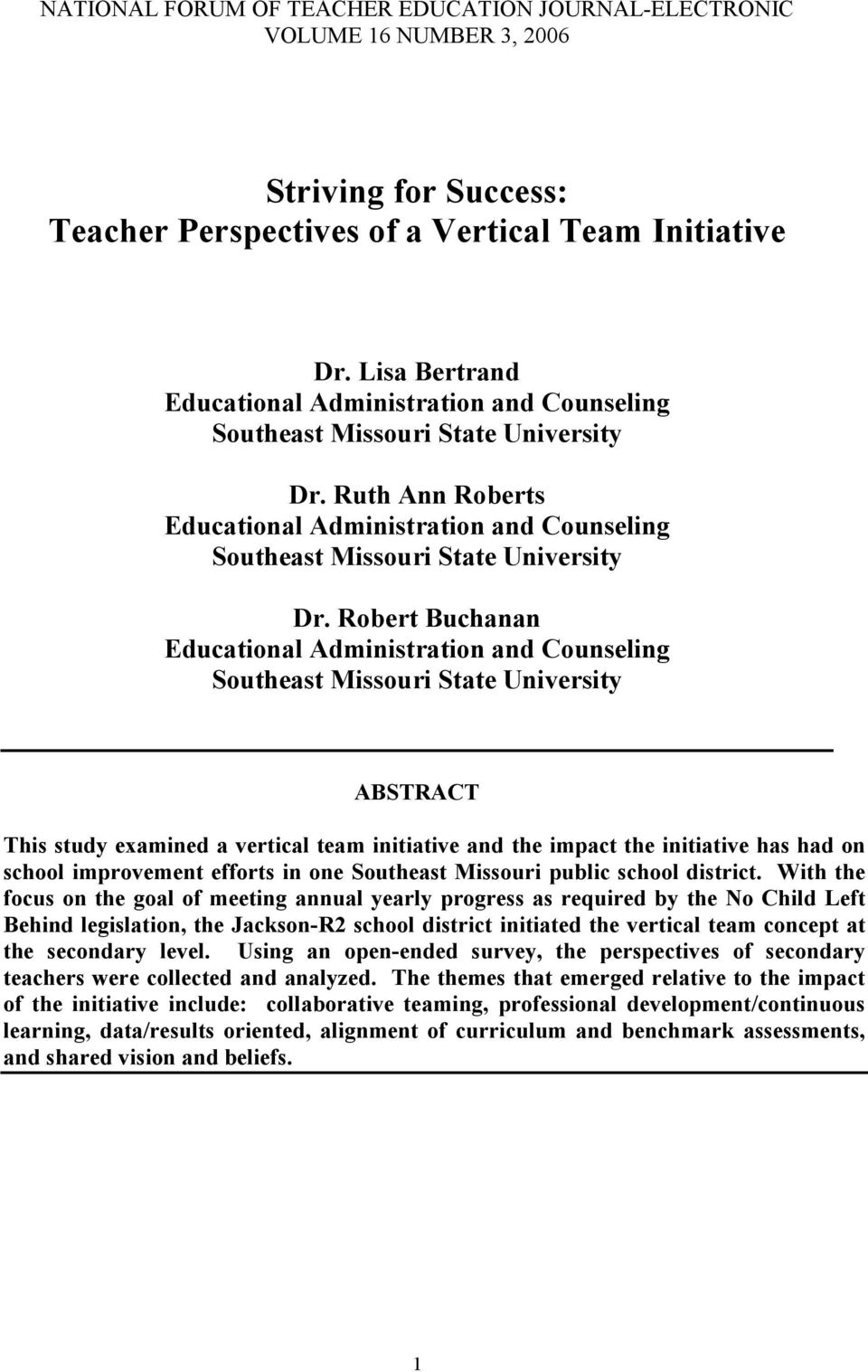 Robert Buchanan Educational Administration and Counseling Southeast Missouri State University ABSTRACT This study examined a vertical team initiative and the impact the initiative has had on school