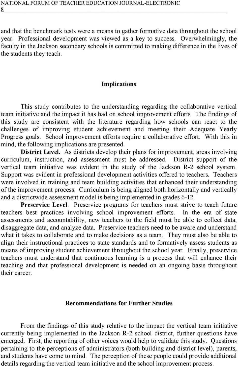 Implications This study contributes to the understanding regarding the collaborative vertical team initiative and the impact it has had on school improvement efforts.