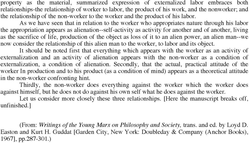 As we have seen that in relation to the worker who appropriates nature through his labor the appropriation appears as alienation--self-activity as activity for another and of another, living as the