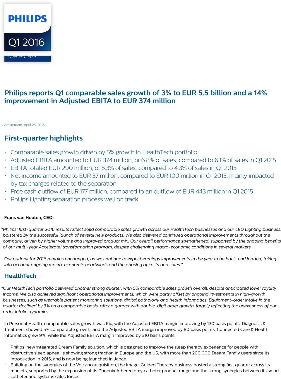EBITA amounted to EUR 374 million, or 6.8% of sales, compared to 6.1% of sales in Q1 2015 EBITA totaled EUR 290 million, or 5.3% of sales, compared to 4.