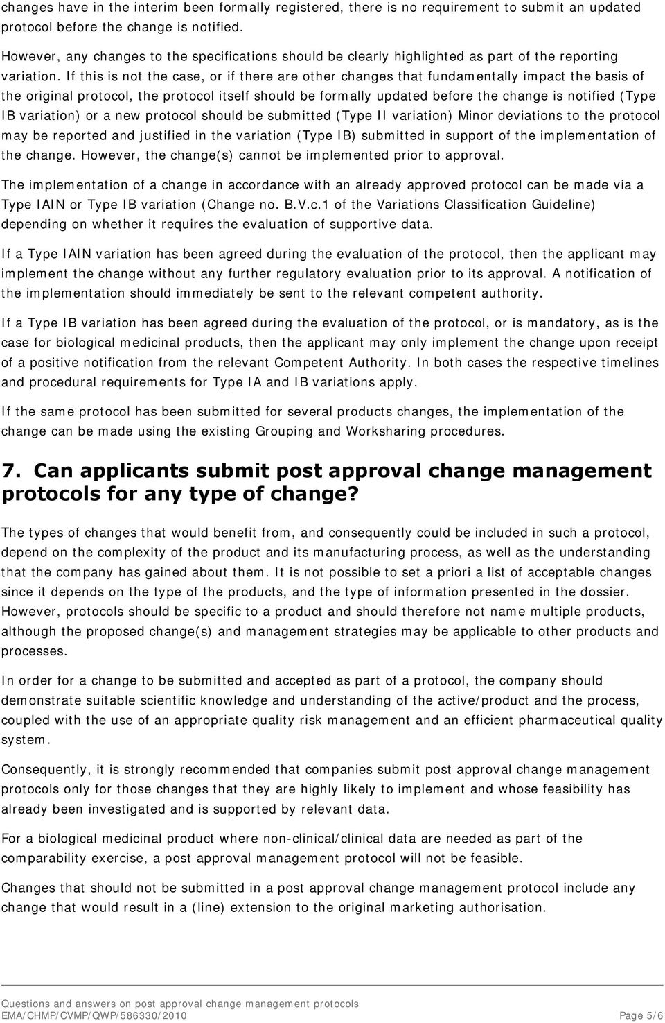 If this is not the case, or if there are other changes that fundamentally impact the basis of the original protocol, the protocol itself should be formally updated before the change is notified (Type