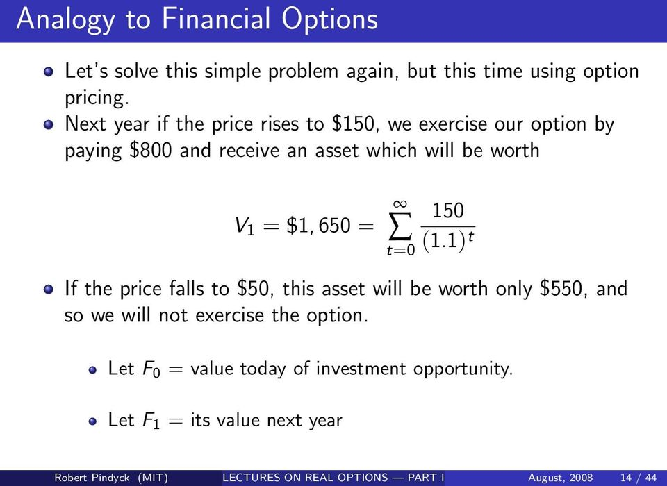 650 = t=0 150 (1.1) t If the price falls to $50, this asset will be worth only $550, and so we will not exercise the option.