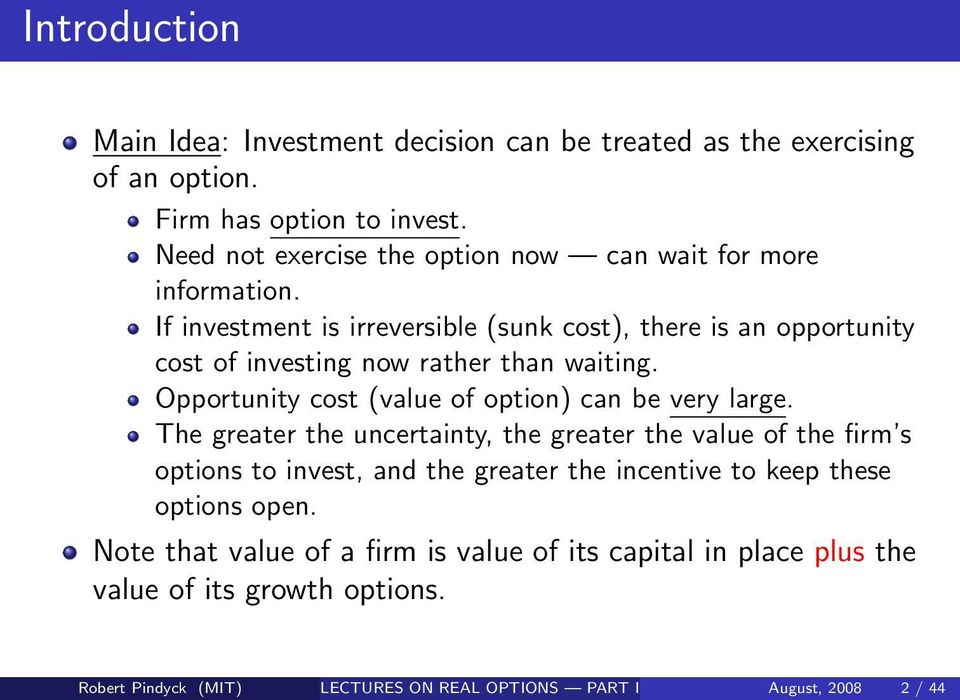 If investment is irreversible (sunk cost), there is an opportunity cost of investing now rather than waiting. Opportunity cost (value of option) can be very large.
