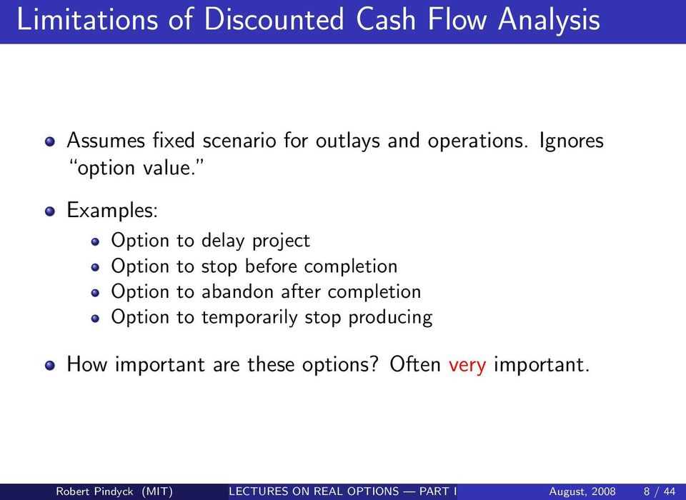 Examples: Option to delay project Option to stop before completion Option to abandon after
