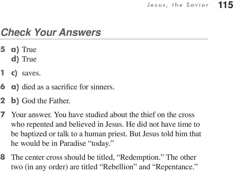 You have studied about the thief on the cross who repented and believed in Jesus.