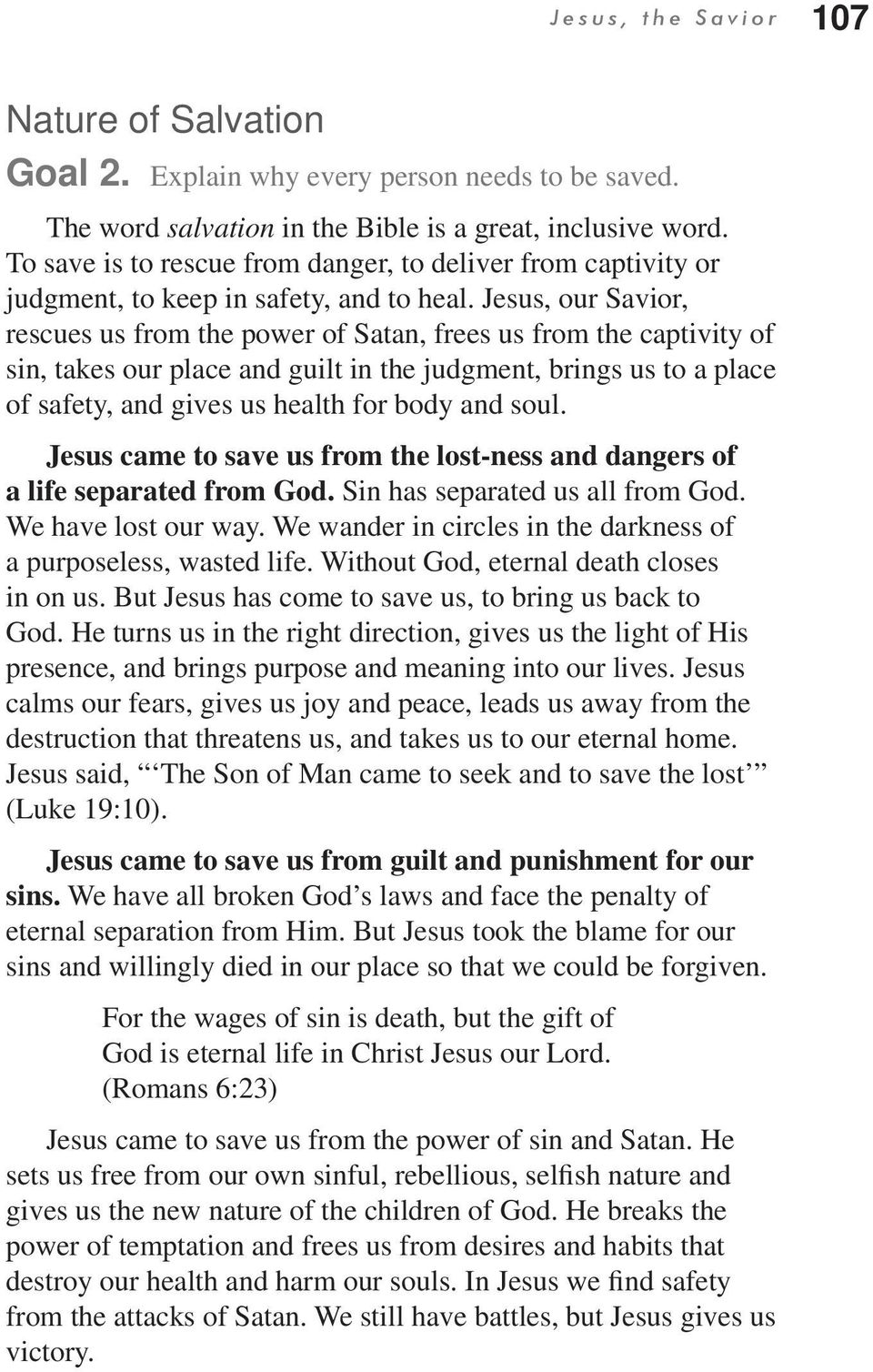 Jesus, our Savior, rescues us from the power of Satan, frees us from the captivity of sin, takes our place and guilt in the judgment, brings us to a place of safety, and gives us health for body and