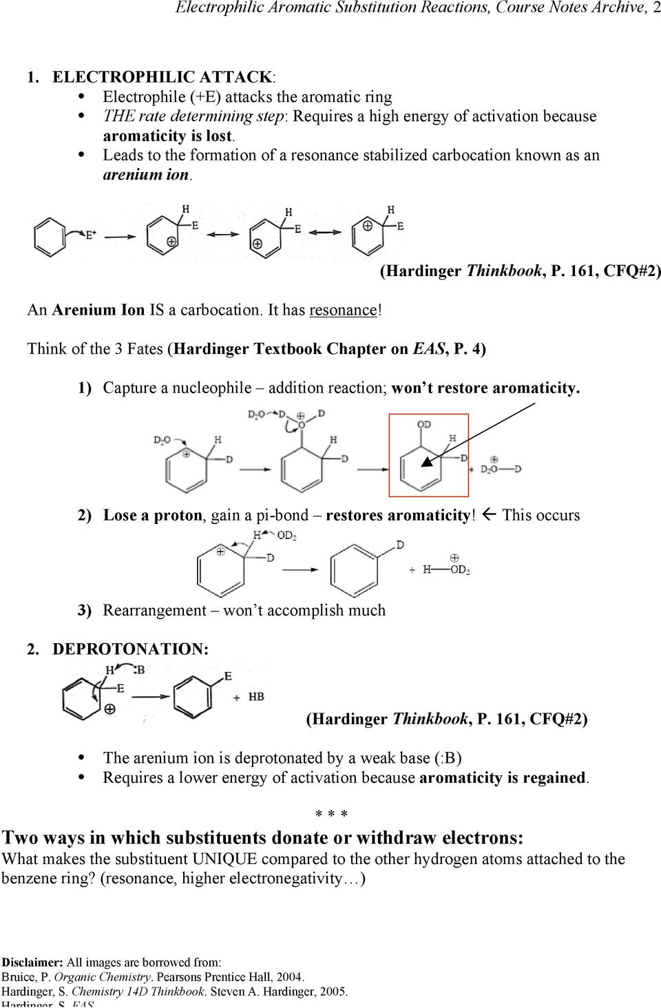 Leads to the formation of a resonance stabilized carbocation known as an arenium ion. (Hardinger Thinkbook, P. 161, CFQ#2) An Arenium Ion IS a carbocation. It has resonance!
