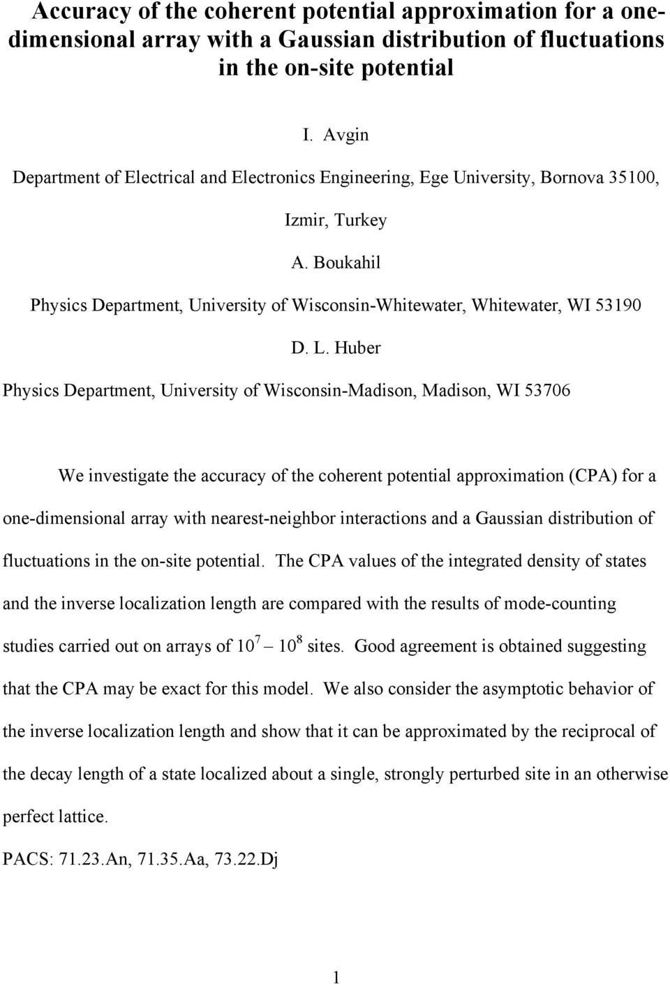 Huber Physics Department, University of Wisconsin-Madison, Madison, WI 53706 We investigate the accuracy of the coherent potential approximation (CPA) for a one-dimensional array with