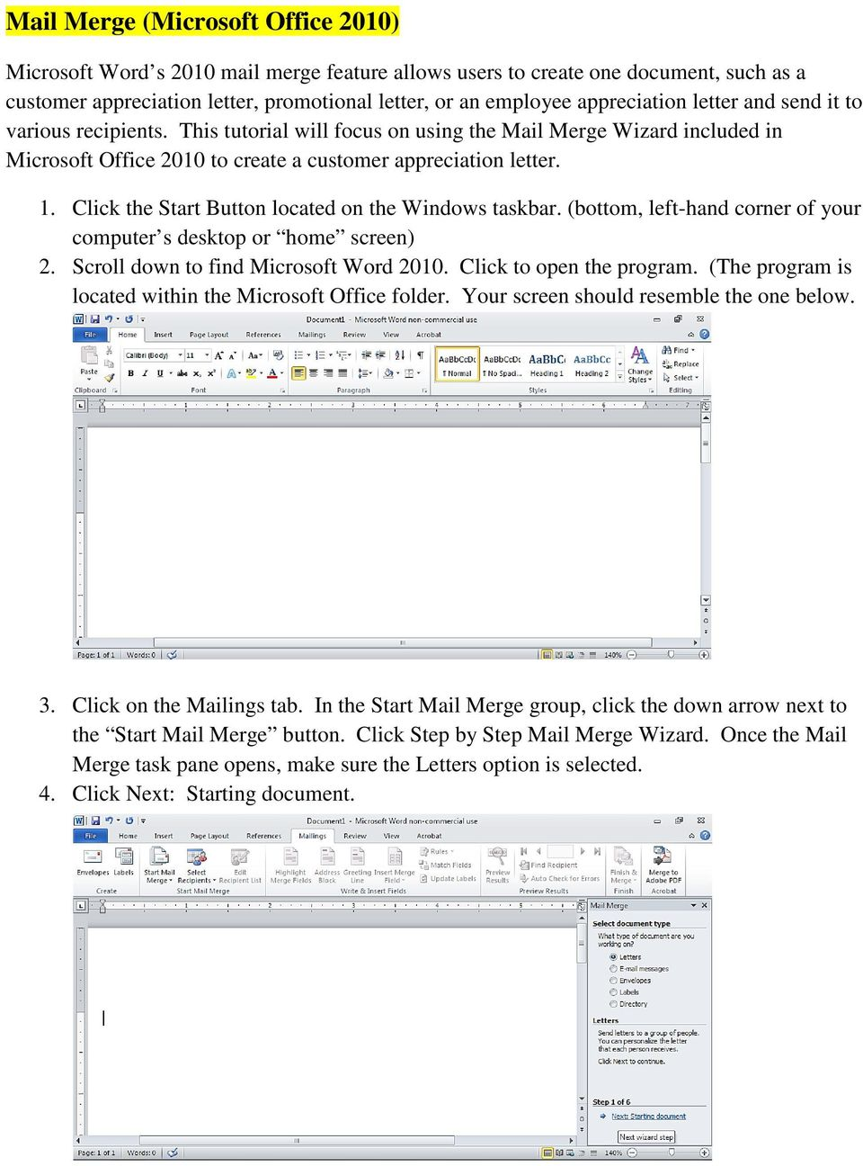 Click the Start Button located on the Windows taskbar. (bottom, left-hand corner of your computer s desktop or home screen) 2. Scroll down to find Microsoft Word 2010. Click to open the program.