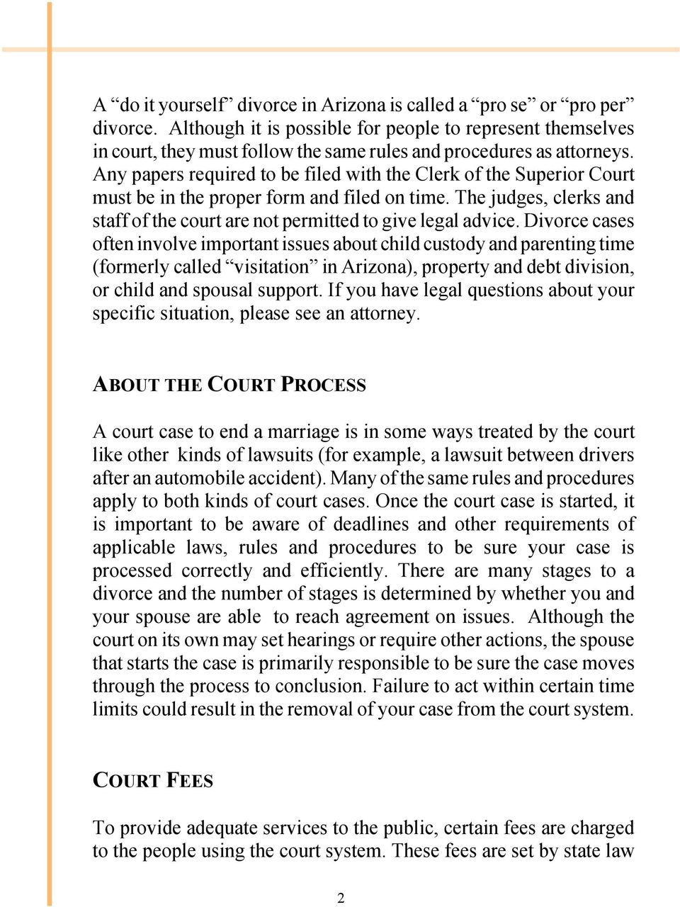Any papers required to be filed with the Clerk of the Superior Court must be in the proper form and filed on time. The judges, clerks and staff of the court are not permitted to give legal advice.