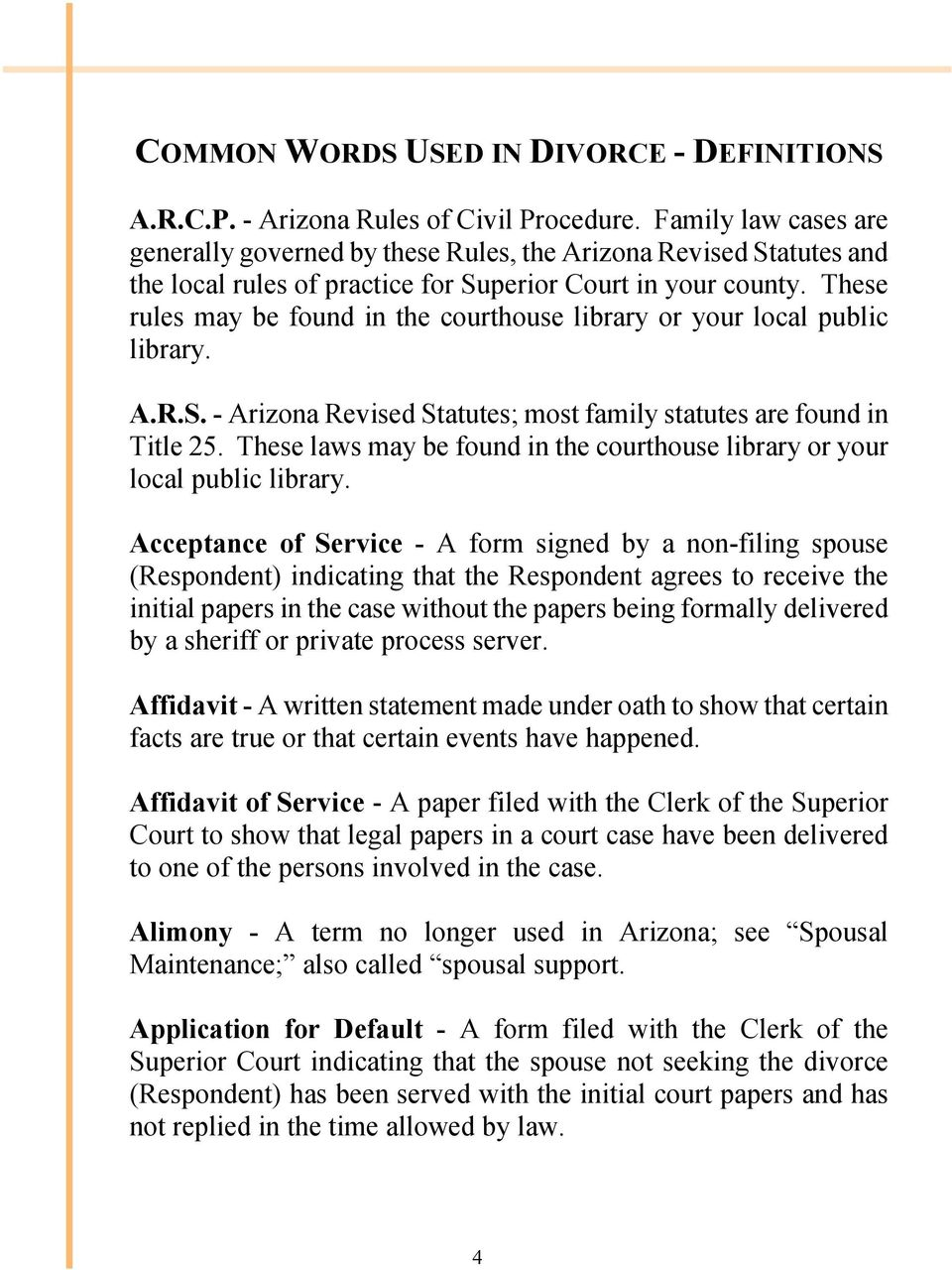 These rules may be found in the courthouse library or your local public library. A.R.S. - Arizona Revised Statutes; most family statutes are found in Title 25.