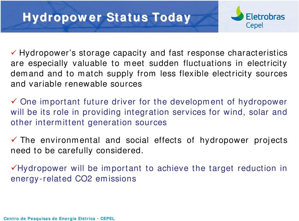 development of hydropower will be its role in providing integration services for wind, solar and other intermittent generation sources The