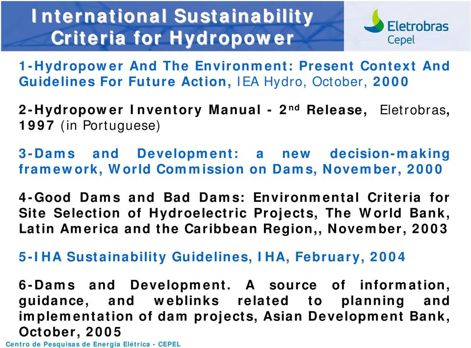 Bad Dams: Environmental Criteria for Site Selection of Hydroelectric Projects, The World Bank, Latin America and the Caribbean Region,, November, 2003 5-IHA Sustainability