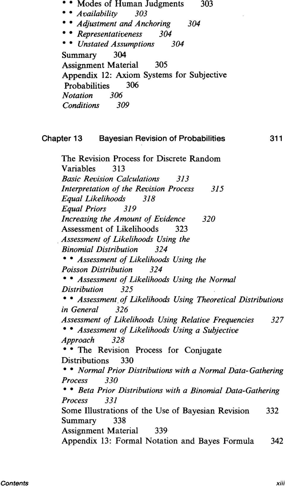 Interpretation of the Revision Process 315 Equal Likelihoods 318 Equal Priors 319 Increasing the Amount of Evidence 320 Assessment of Likelihoods 323 Assessment of Likelihoods Using the Binomial