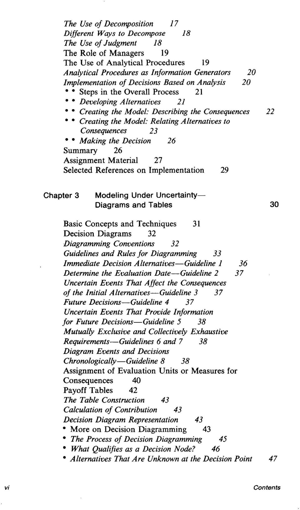 Alternatives to Consequences 23 * Making the Decision 26 Summary 26 Assignment Material 27 Selected References on Implementation 29 Chapter 3 Modeling Under Uncertainty Diagrams and Tables 30 Basic
