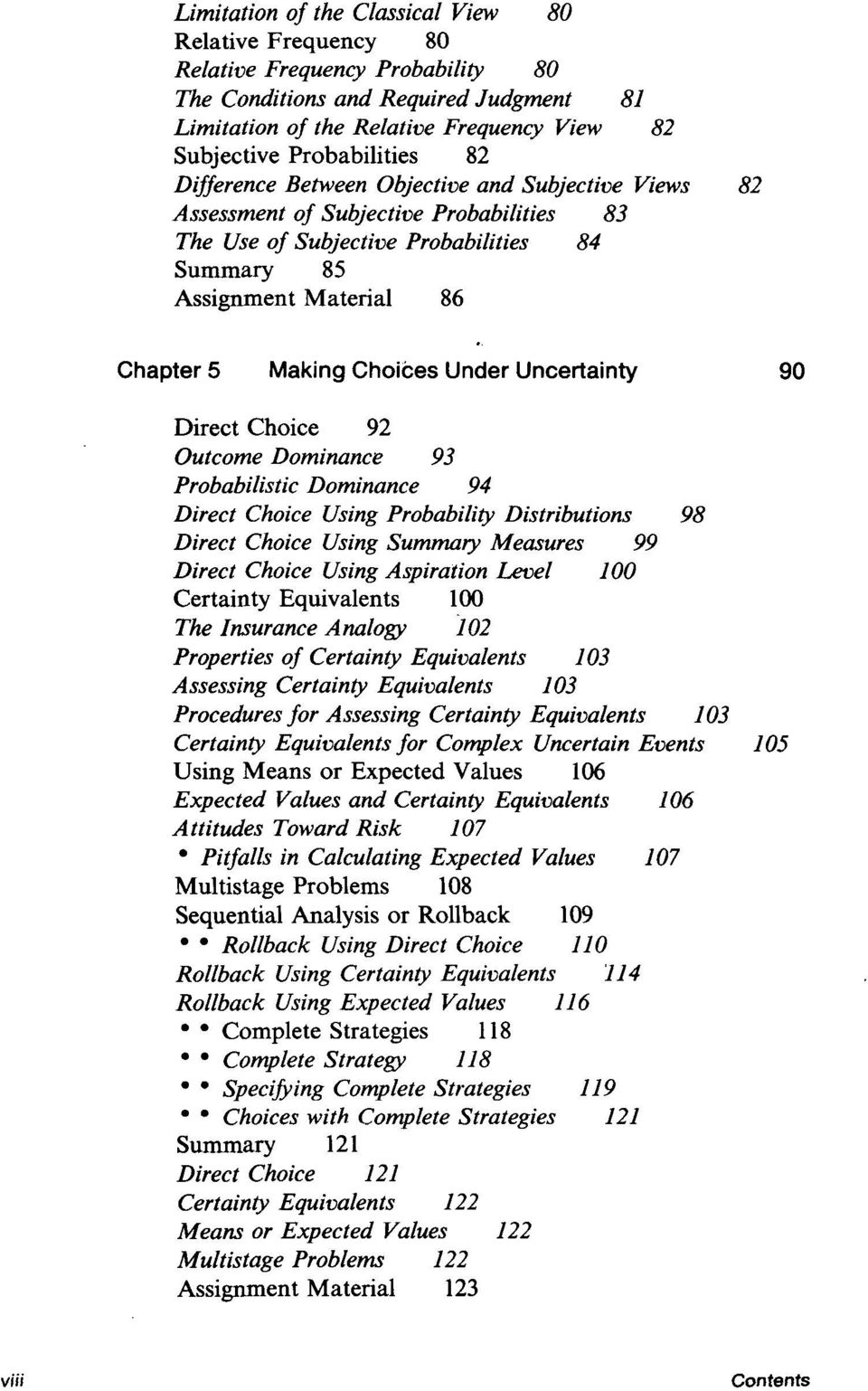 Making Choices Under Uncertainty 90 Direct Choice 92 Outcome Dominance 93 Probabilistic Dominance 94 Direct Choice Using Probability Distributions 98 Direct Choice Using Summary Measures 99 Direct
