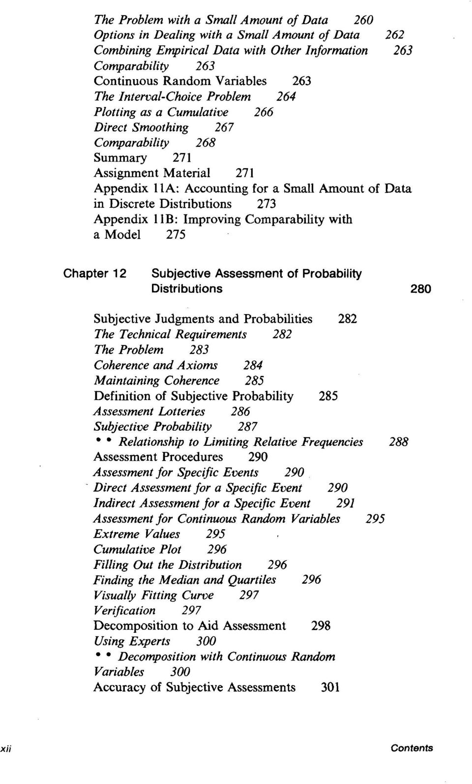 Discrete Distributions 273 Appendix 1 IB: Improving Comparability with a Model 275 Chapter 12 Subjective Assessment of Probability Distributions 280 Subjective Judgments and Probabilities 282 The