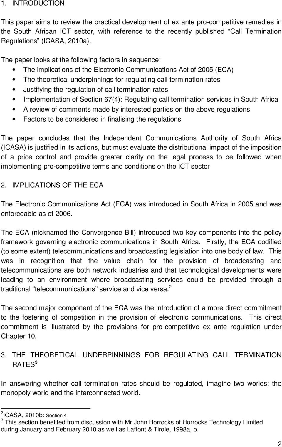 The paper looks at the following factors in sequence: The implications of the Electronic Communications Act of 2005 (ECA) The theoretical underpinnings for regulating call termination rates