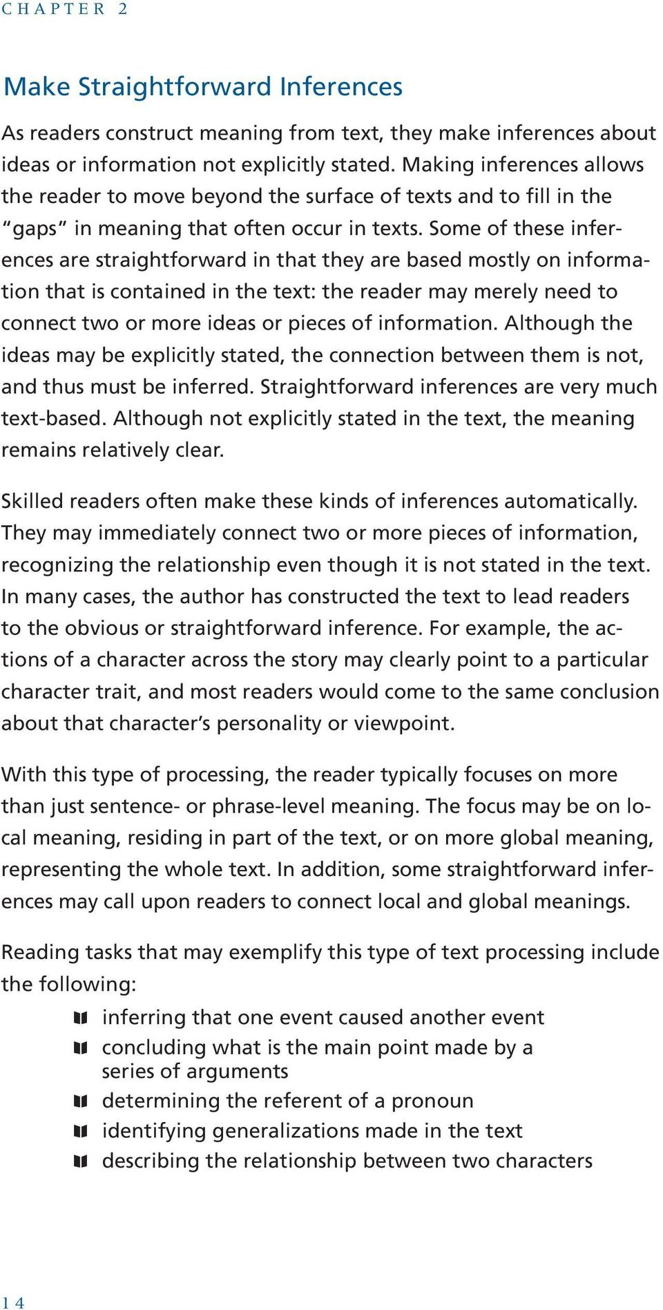 Some of these inferences are straightforward in that they are based mostly on information that is contained in the text: the reader may merely need to connect two or more ideas or pieces of
