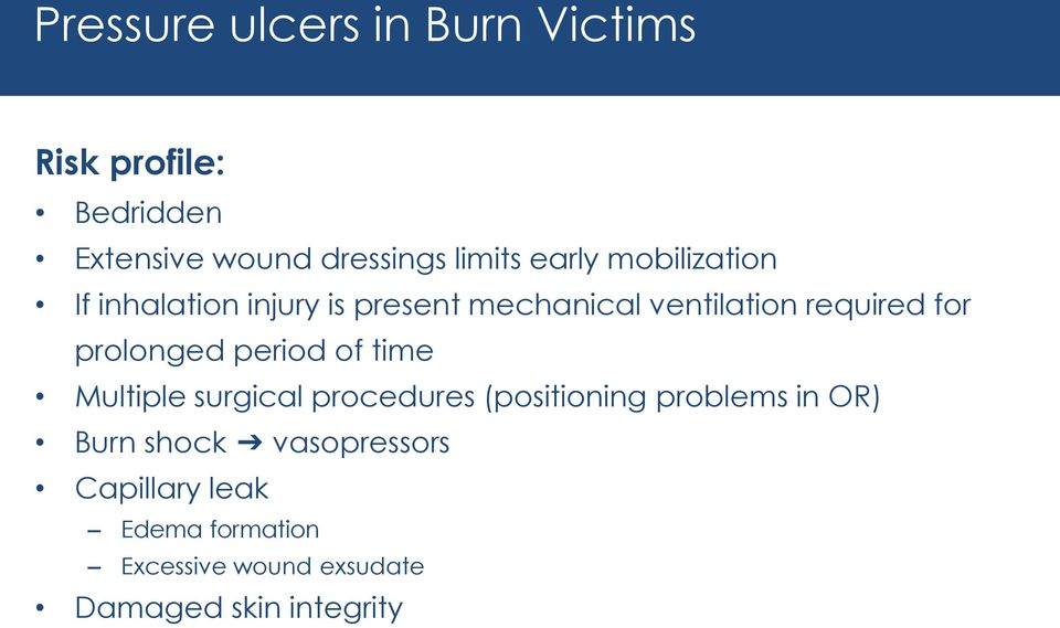 prolonged period of time Multiple surgical procedures (positioning problems in OR) Burn