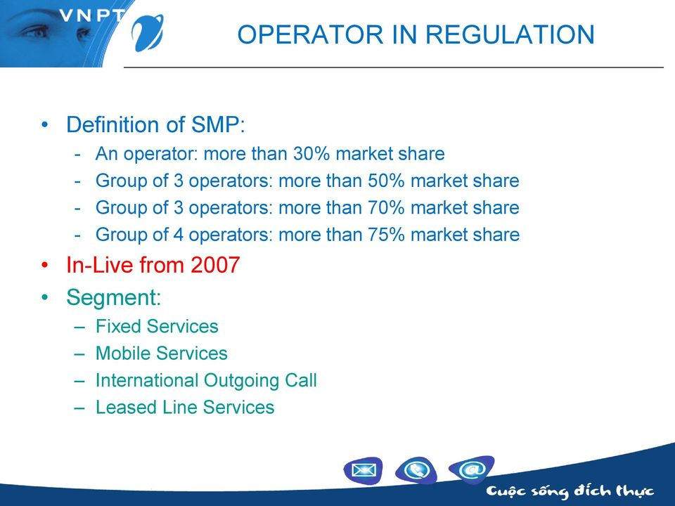 70% market share - Group of 4 operators: more than 75% market share In-Live from 2007