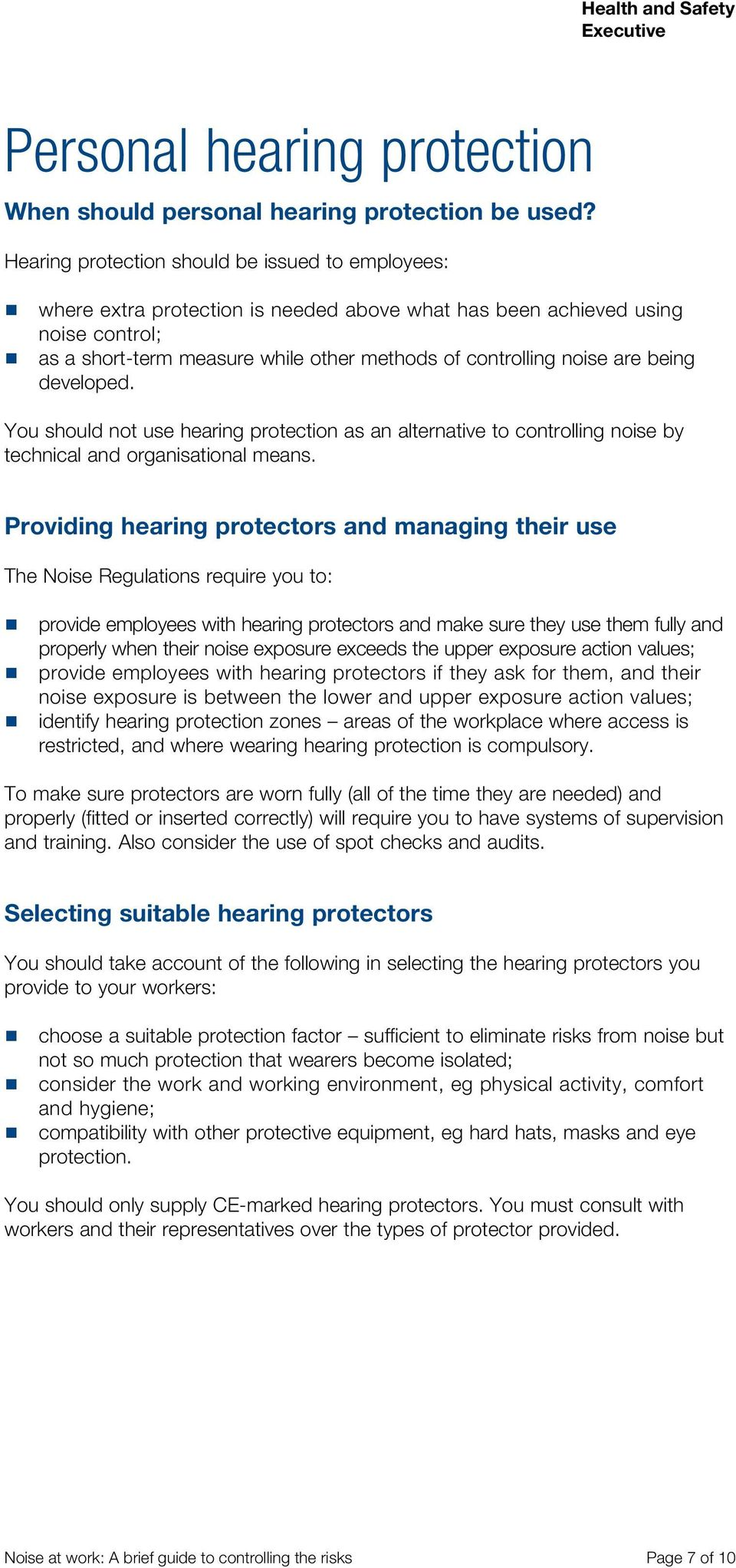 are being developed. You should not use hearing protection as an alternative to controlling noise by technical and organisational means.