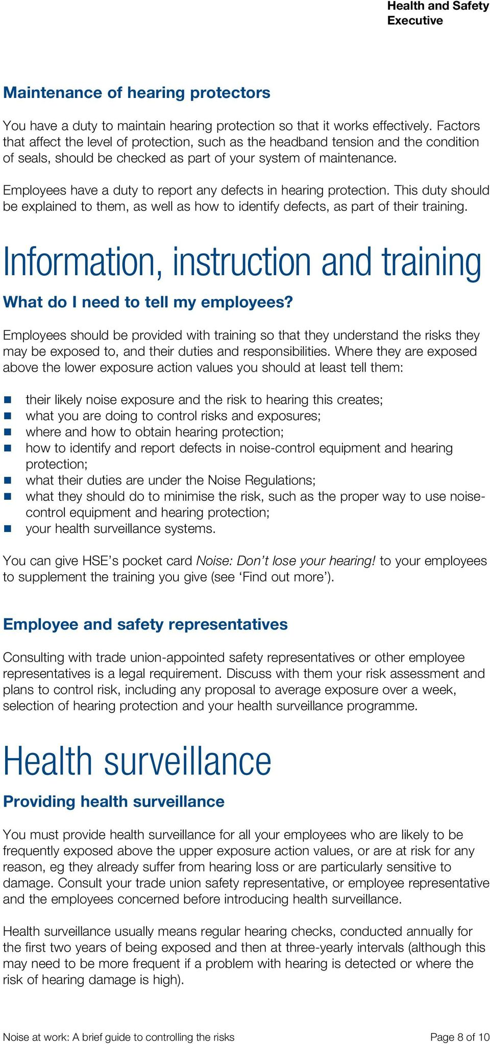 Employees have a duty to report any defects in hearing protection. This duty should be explained to them, as well as how to identify defects, as part of their training.