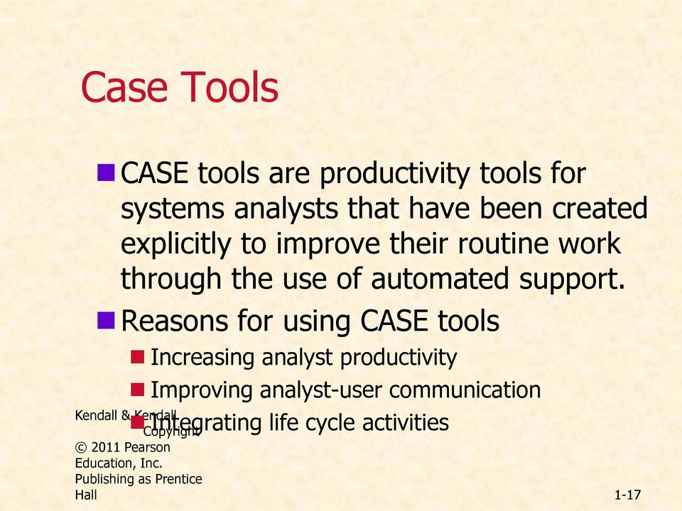 Reasons for using CASE tools Increasing analyst productivity Improving analyst-user communication