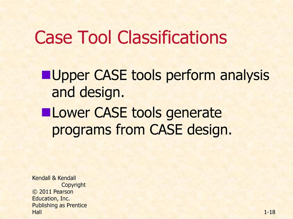 Lower CASE tools generate programs from CASE design.