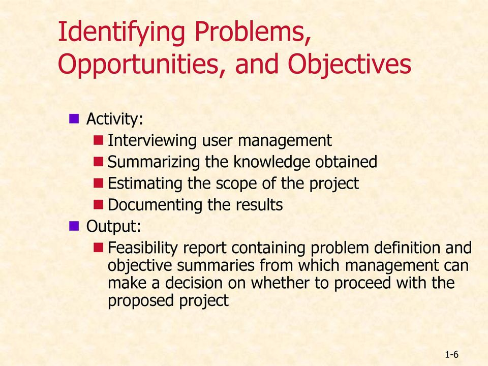 Documenting the results Output: Feasibility report containing problem definition and