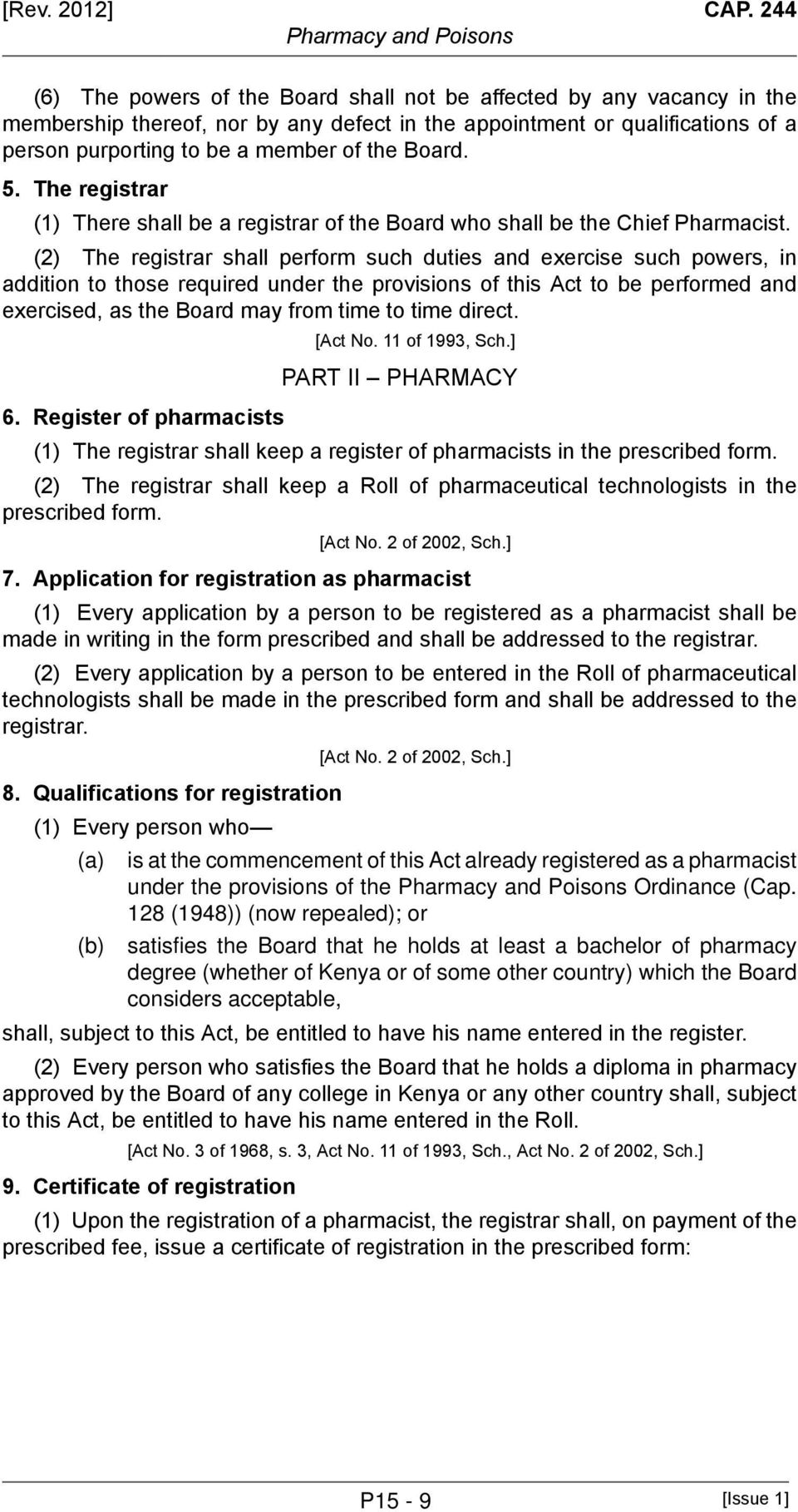 Board. 5. The registrar (1) There shall be a registrar of the Board who shall be the Chief Pharmacist.
