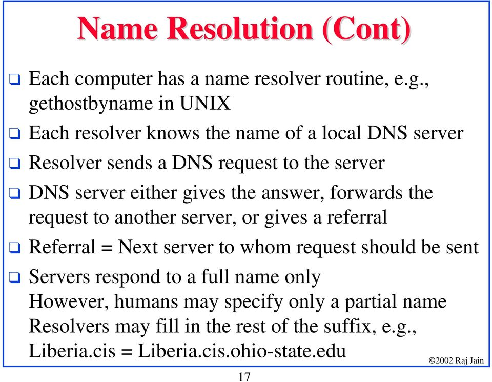 DNS server either gives the answer, forwards the request to another server, or gives a referral!