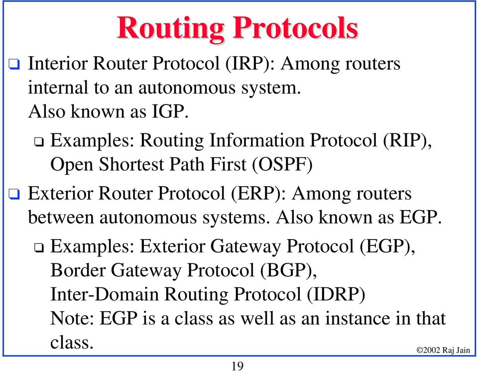 Exterior Router Protocol (ERP): Among routers between autonomous systems. Also known as EGP.
