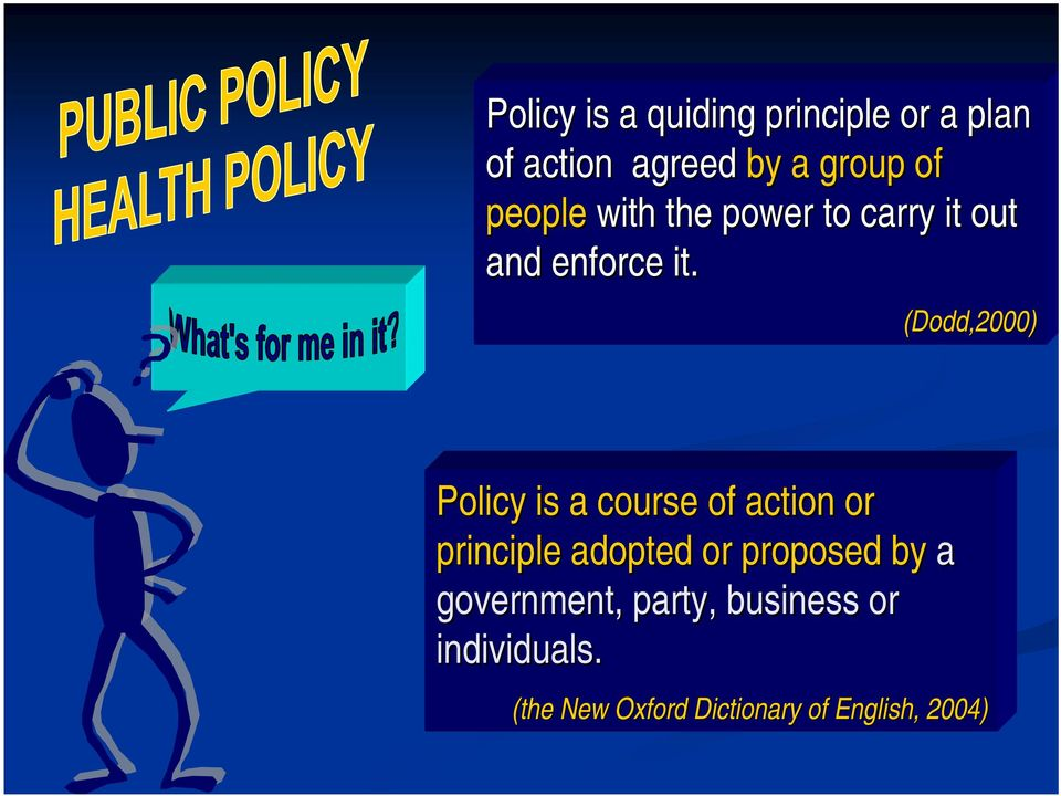 (Dodd,2000) Policy is a course of action or principle adopted or