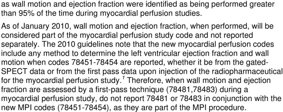 The 2010 guidelines note that the new myocardial perfusion codes include any method to determine the left ventricular ejection fraction and wall motion when codes 78451-78454 are reported, whether it