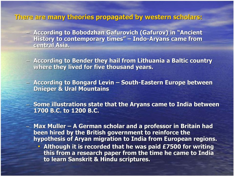 According to Bongard Levin South-Eastern Europe between Dnieper & Ural Mountains Some illustrations state that the Aryans came to India between 1700 B.C.