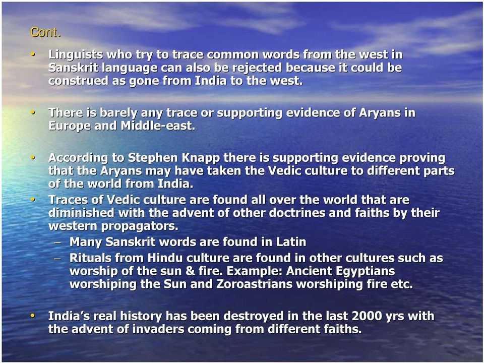 According to Stephen Knapp there is supporting evidence proving that the Aryans may have taken the Vedic culture to different parts of the world from India.