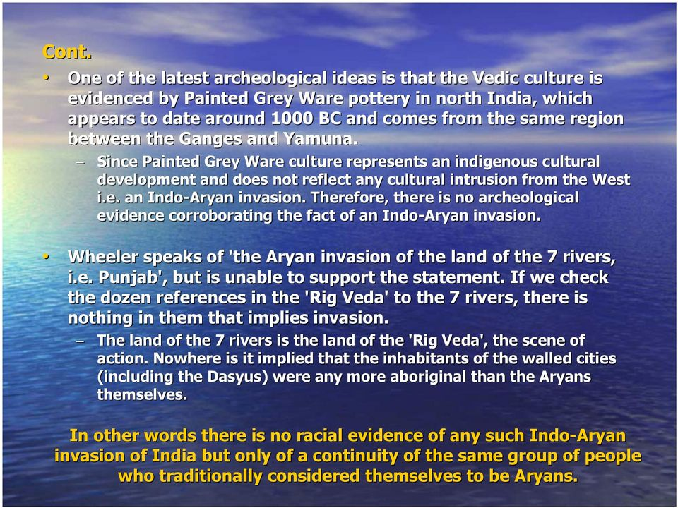 Therefore, there is no archeological evidence corroborating the fact of an Indo-Aryan invasion. Wheeler speaks of 'the Aryan invasion of the land of the 7 rivers, i.e. Punjab', but is unable to support the statement.