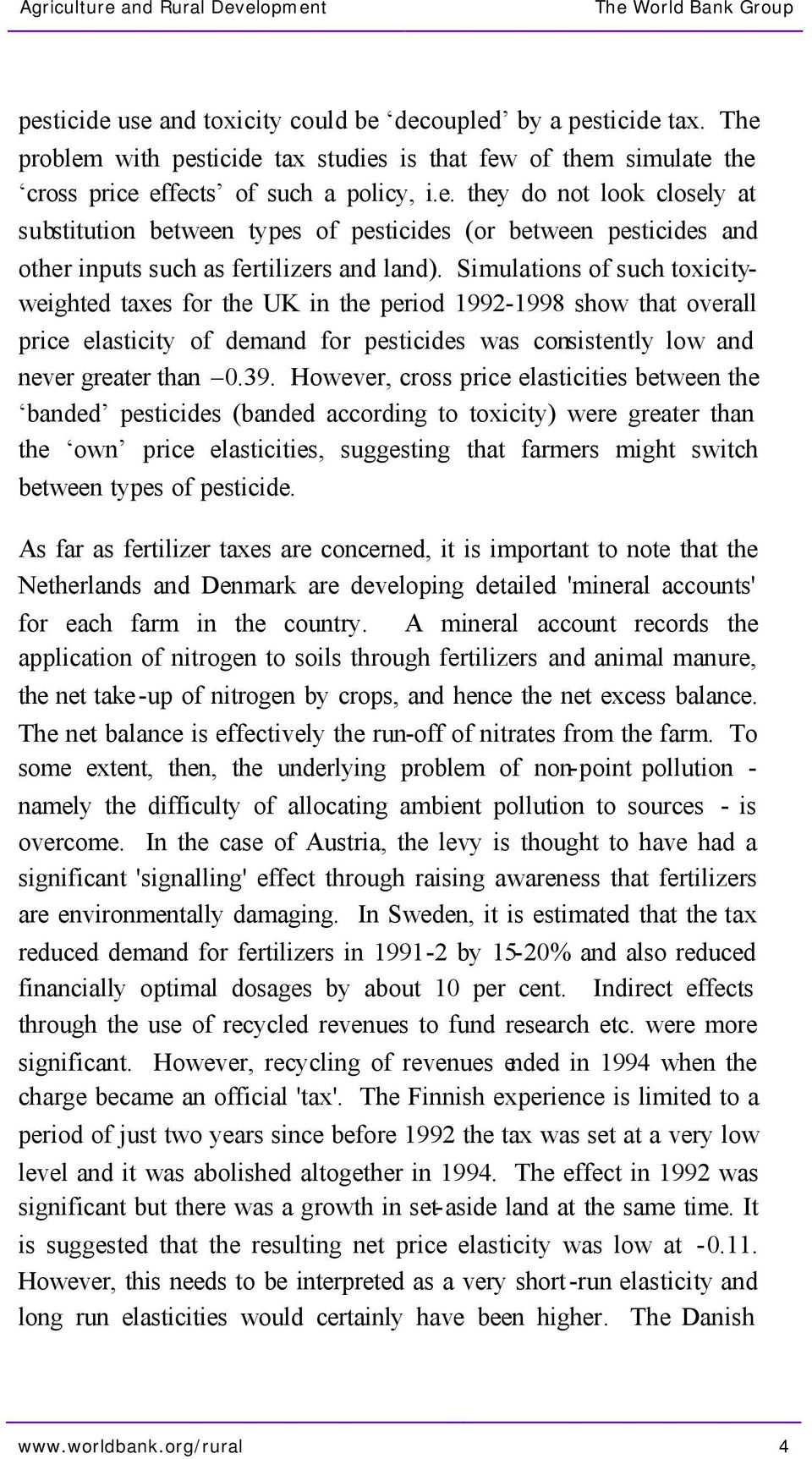 However, cross price elasticities between the banded pesticides (banded according to toxicity) were greater than the own price elasticities, suggesting that farmers might switch between types of
