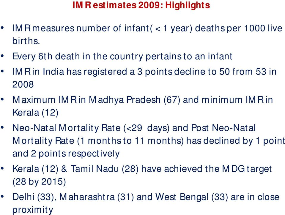 Pradesh (67) and minimum IMR in Kerala (12) Neo-Natal Mortality Rate (<29 days) and Post Neo-Natal Mortality Rate (1 months to 11 months) has