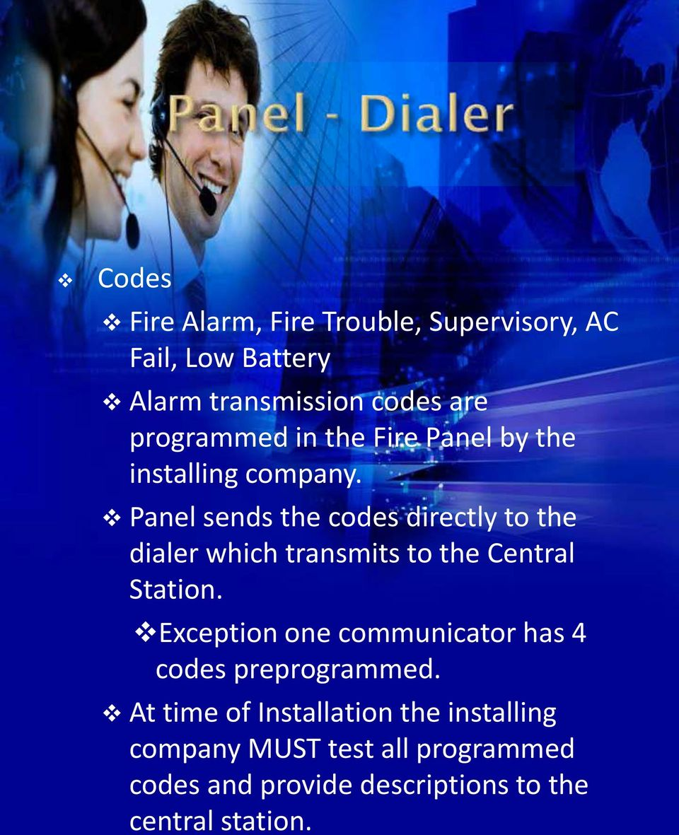 Panel sends the codes directly to the dialer which transmits to the Central Station.