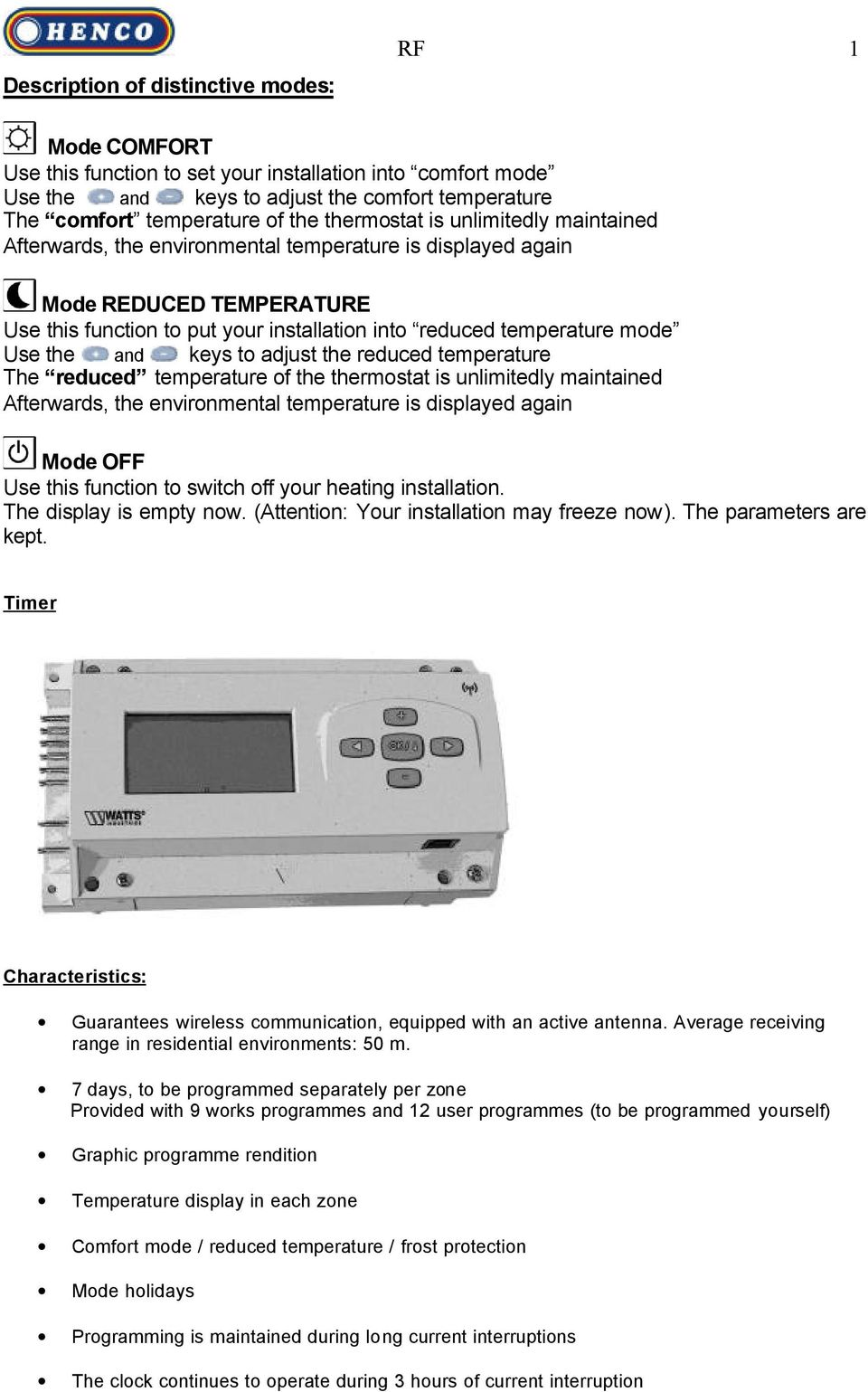 the and keys to adjust the reduced temperature The reduced temperature of the thermostat is unlimitedly maintained Afterwards, the environmental temperature is displayed again Mode OFF Use this